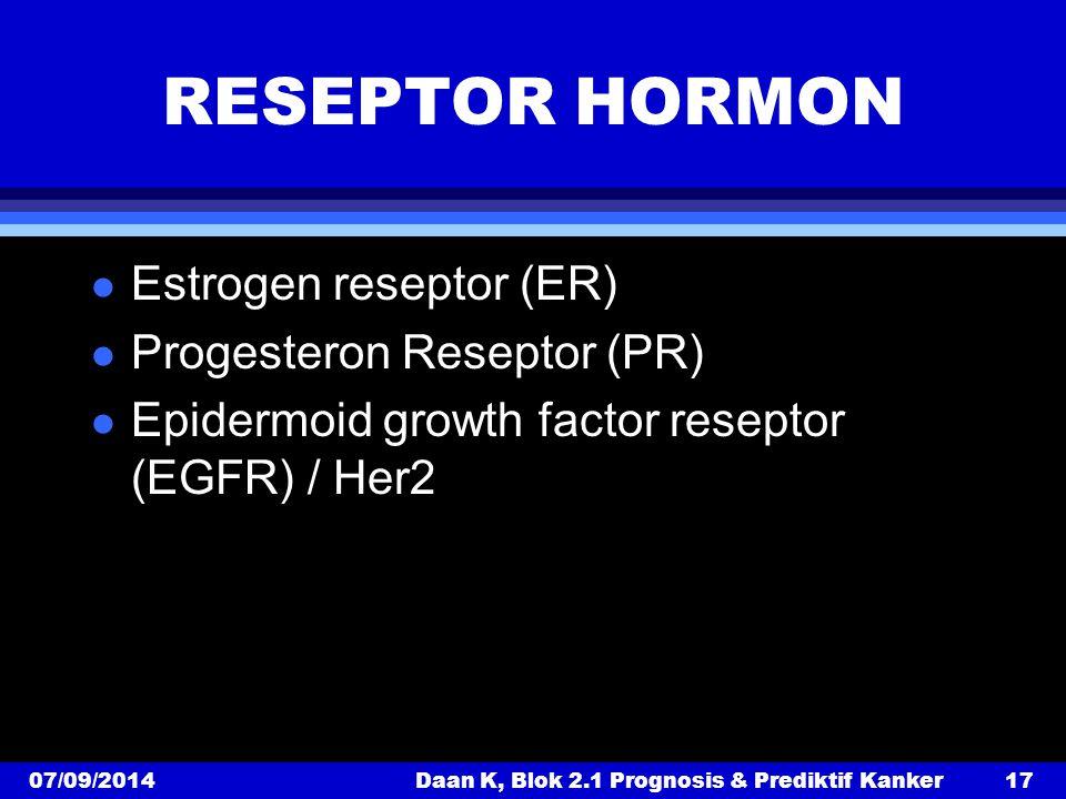 07/09/2014Daan K, Blok 2.1 Prognosis & Prediktif Kanker17 RESEPTOR HORMON l Estrogen reseptor (ER) l Progesteron Reseptor (PR) l Epidermoid growth factor reseptor (EGFR) / Her2
