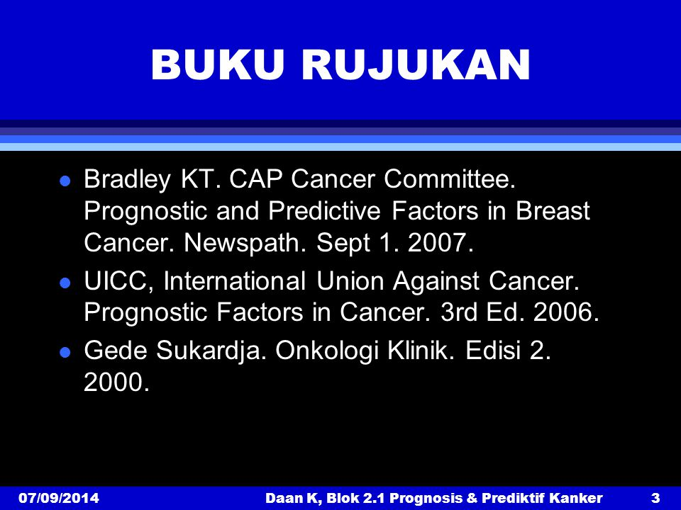 BUKU RUJUKAN l Bradley KT. CAP Cancer Committee. Prognostic and Predictive Factors in Breast Cancer. Newspath. Sept 1. 2007. l UICC, International Uni