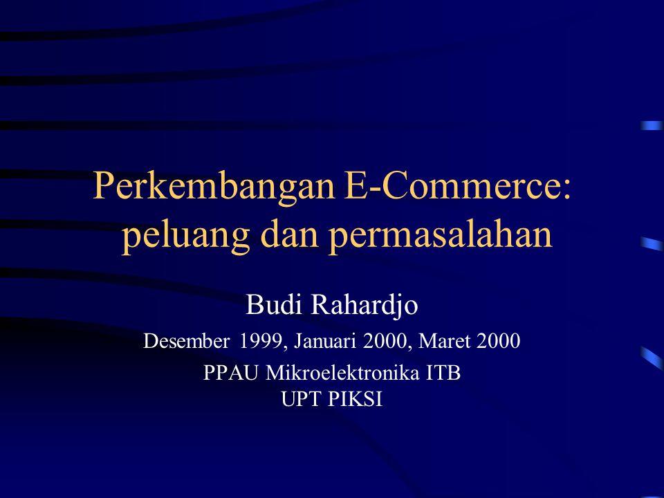 Electronic Commerce Pelaksanaan commerce secara elektronik –Masa depan elektronik menurut Michael Dertouzos ( What Will Be ): information marketplace Media elektronik memungkinkan hal-hal / kebiasaan / aplikasi baru –Dengan adanya email, orang lebih sering menulis surat (elektronik)