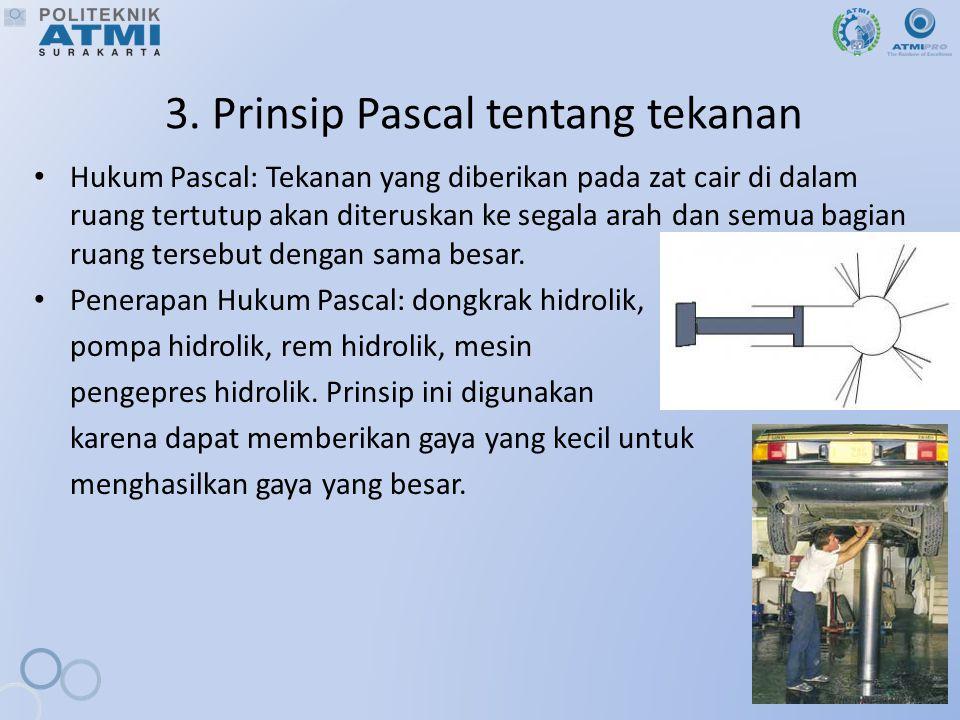 3. Prinsip Pascal tentang tekanan Hukum Pascal: Tekanan yang diberikan pada zat cair di dalam ruang tertutup akan diteruskan ke segala arah dan semua