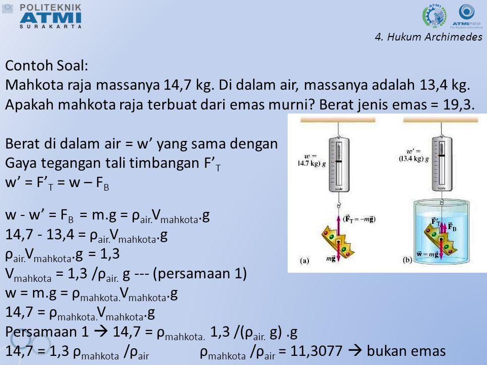 4.Hukum Archimedes Contoh Soal: Mahkota raja massanya 14,7 kg.
