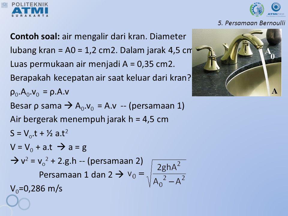 5.Persamaan Bernoulli Contoh soal: air mengalir dari kran.