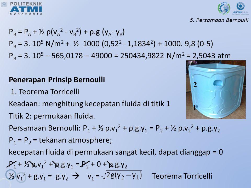 5.Persamaan Bernoulli P B = P A + ½ ρ(v A 2 - v B 2 ) + ρ.g (y A - y B ) P B = 3.