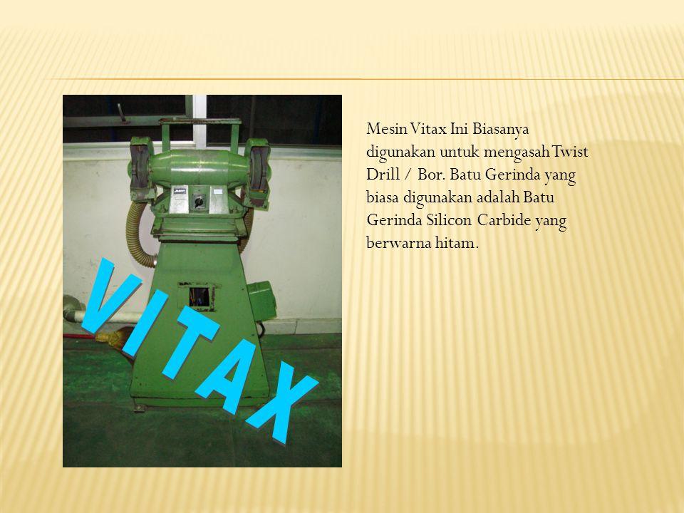 Mesin Vitax Ini Biasanya digunakan untuk mengasah Twist Drill / Bor.