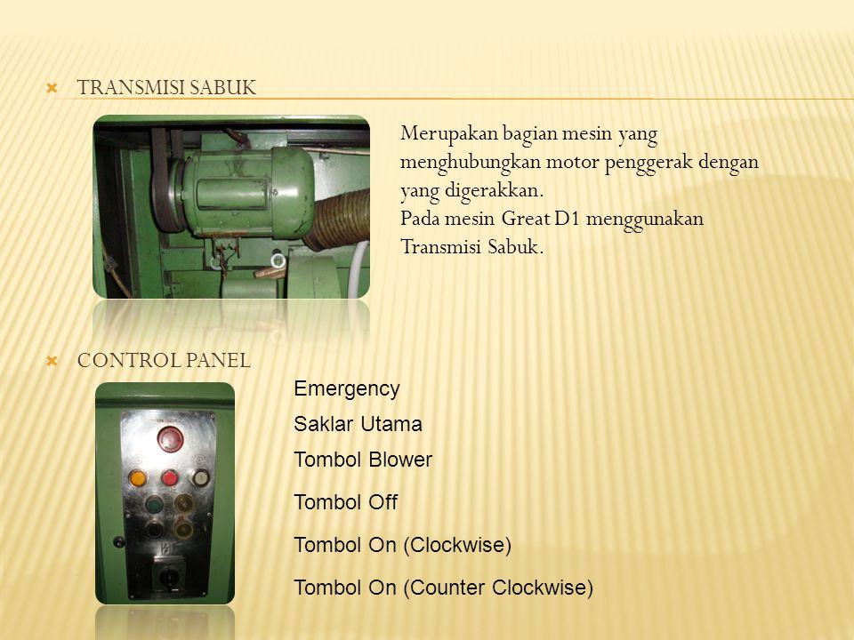  TRANSMISI SABUK  CONTROL PANEL Merupakan bagian mesin yang menghubungkan motor penggerak dengan yang digerakkan.