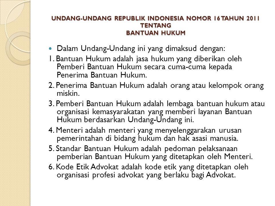 UNDANG-UNDANG REPUBLIK INDONESIA NOMOR 16 TAHUN 2011 TENTANG BANTUAN HUKUM Dalam Undang-Undang ini yang dimaksud dengan: 1.