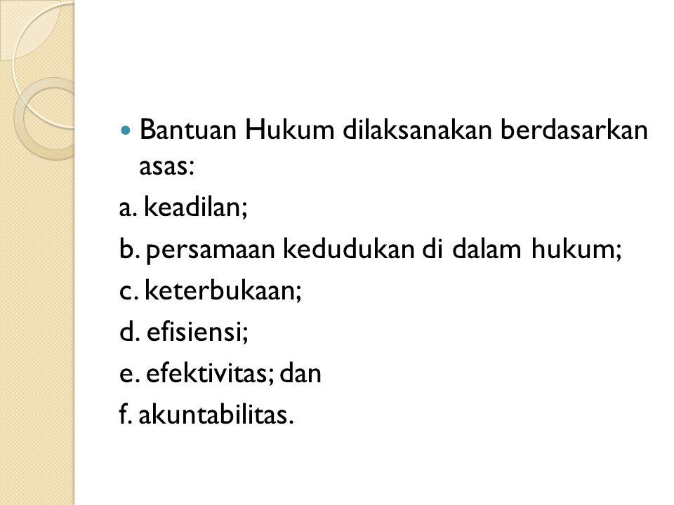 Bantuan Hukum dilaksanakan berdasarkan asas: a.keadilan; b.