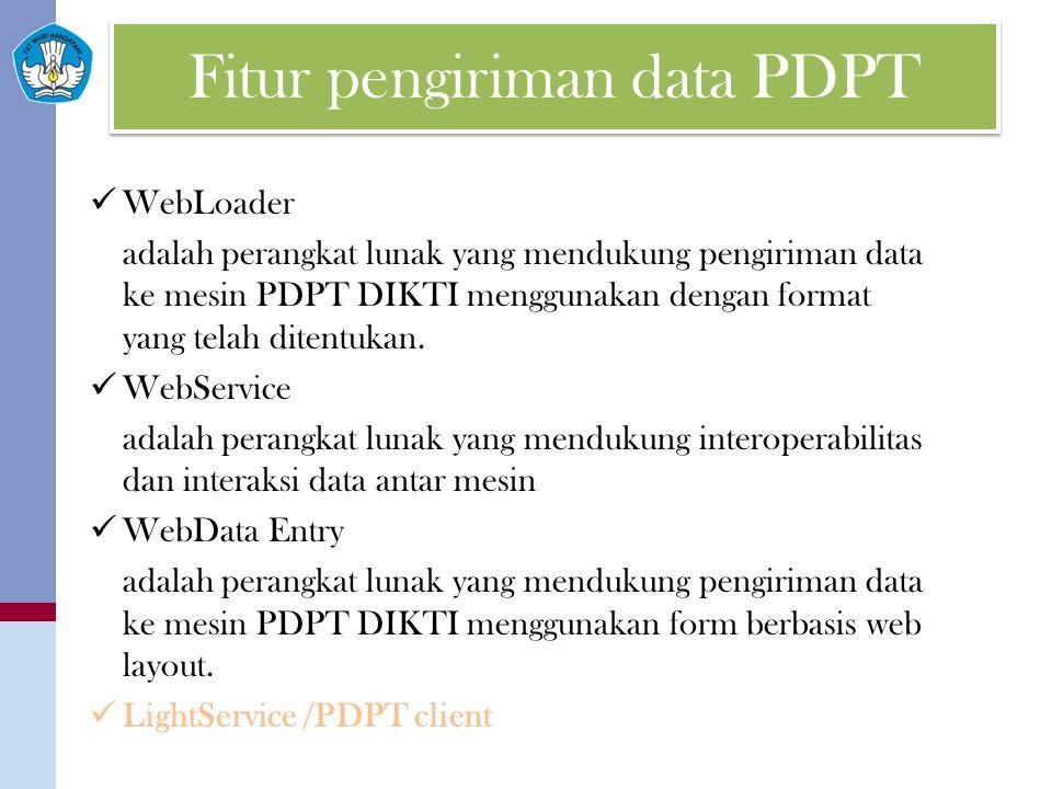 Fitur pengiriman data PDPT WebLoader adalah perangkat lunak yang mendukung pengiriman data ke mesin PDPT DIKTI menggunakan dengan format yang telah ditentukan.
