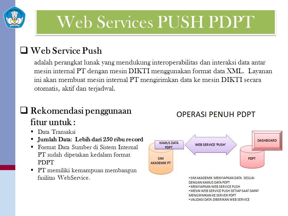 Web Services PUSH PDPT  Web Service Push adalah perangkat lunak yang mendukung interoperabilitas dan interaksi data antar mesin internal PT dengan mesin DIKTI menggunakan format data XML.