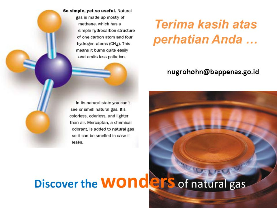 Discover the wonders of natural gas Terima kasih atas perhatian Anda … nugrohohn@bappenas.go.id