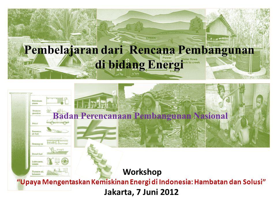 """Pembelajaran dari Rencana Pembangunan di bidang Energi Workshop """"Upaya Mengentaskan Kemiskinan Energi di Indonesia: Hambatan dan Solusi"""" Jakarta, 7 Ju"""