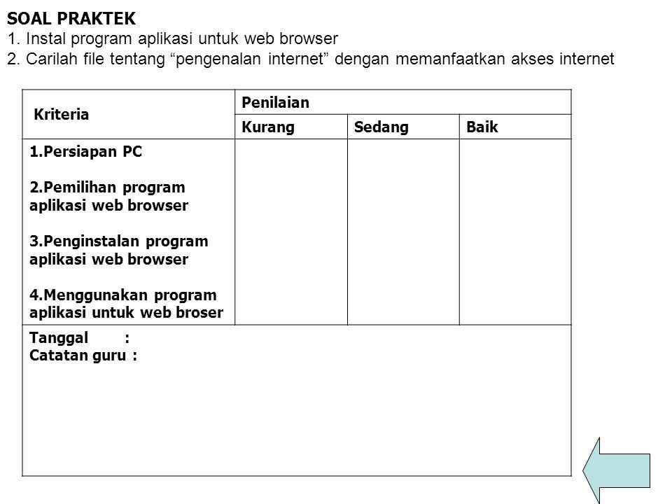 """SOAL PRAKTEK 1. Instal program aplikasi untuk web browser 2. Carilah file tentang """"pengenalan internet"""" dengan memanfaatkan akses internet Kriteria Pe"""