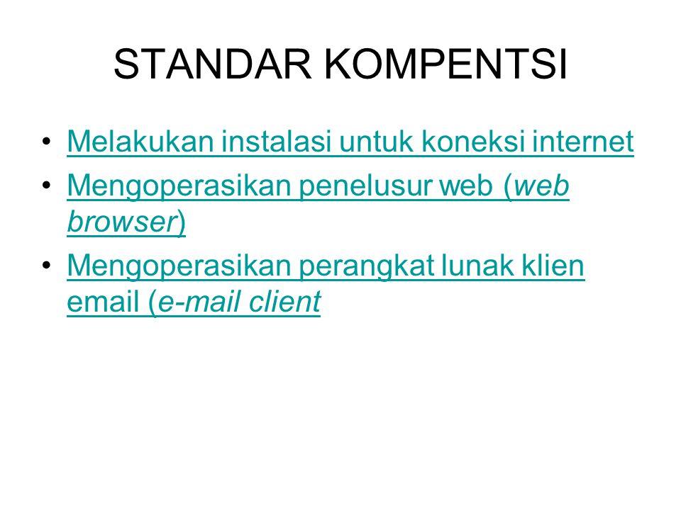 STANDAR KOMPENTSI Melakukan instalasi untuk koneksi internet Mengoperasikan penelusur web (web browser)Mengoperasikan penelusur web (web browser) Meng