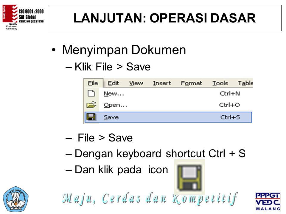 LANJUTAN: OPERASI DASAR Menyimpan Dokumen –Klik File > Save – File > Save –Dengan keyboard shortcut Ctrl + S –Dan klik pada icon