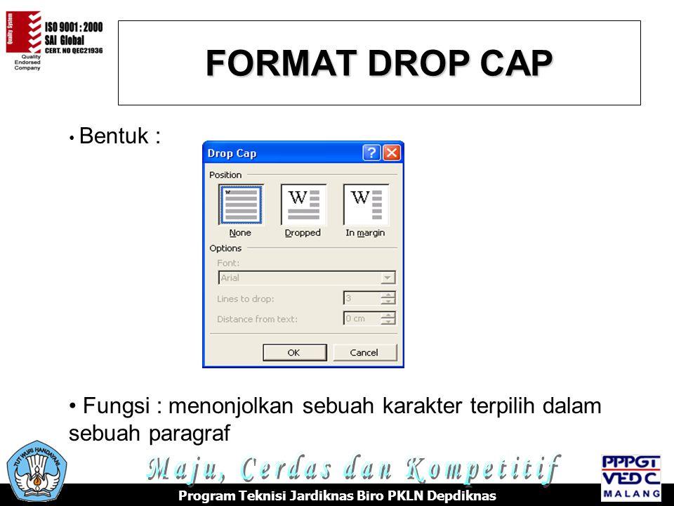 FORMAT DROP CAP Program Teknisi Jardiknas Biro PKLN Depdiknas Bentuk : Fungsi : menonjolkan sebuah karakter terpilih dalam sebuah paragraf