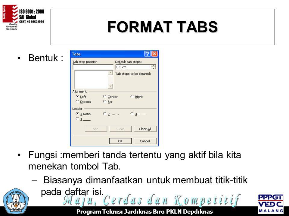FORMAT TABS Program Teknisi Jardiknas Biro PKLN Depdiknas Bentuk : Fungsi :memberi tanda tertentu yang aktif bila kita menekan tombol Tab.