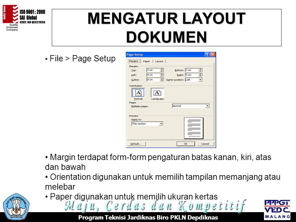 MENGATUR LAYOUT DOKUMEN Program Teknisi Jardiknas Biro PKLN Depdiknas File > Page Setup Margin terdapat form-form pengaturan batas kanan, kiri, atas dan bawah Orientation digunakan untuk memilih tampilan memanjang atau melebar Paper digunakan untuk memilih ukuran kertas