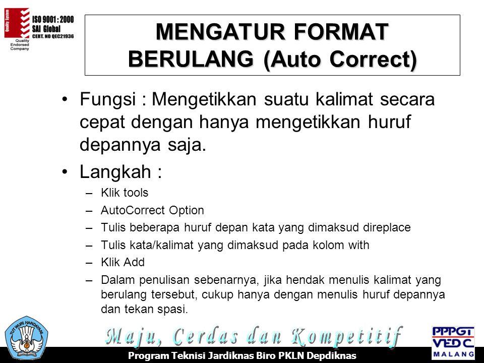 MENGATUR FORMAT BERULANG (Auto Correct) Program Teknisi Jardiknas Biro PKLN Depdiknas Fungsi : Mengetikkan suatu kalimat secara cepat dengan hanya men