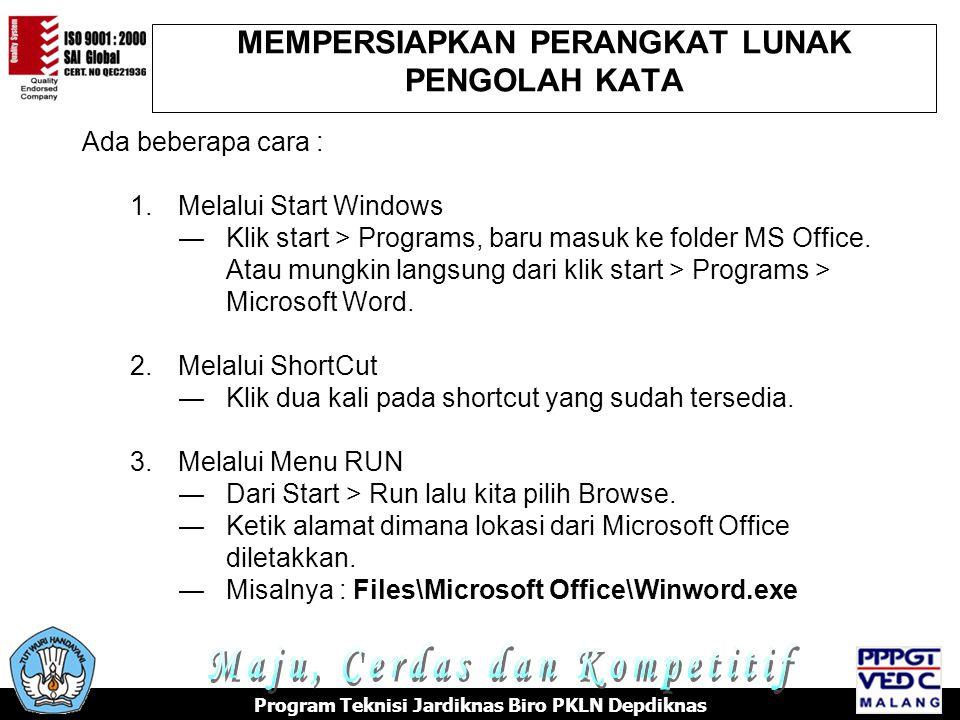 MEMPERSIAPKAN PERANGKAT LUNAK PENGOLAH KATA Program Teknisi Jardiknas Biro PKLN Depdiknas Ada beberapa cara : 1.Melalui Start Windows ―Klik start > Programs, baru masuk ke folder MS Office.