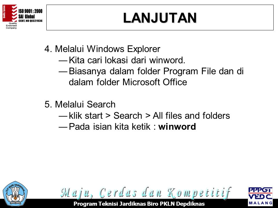 LANJUTAN Program Teknisi Jardiknas Biro PKLN Depdiknas 4.Melalui Windows Explorer ―Kita cari lokasi dari winword.