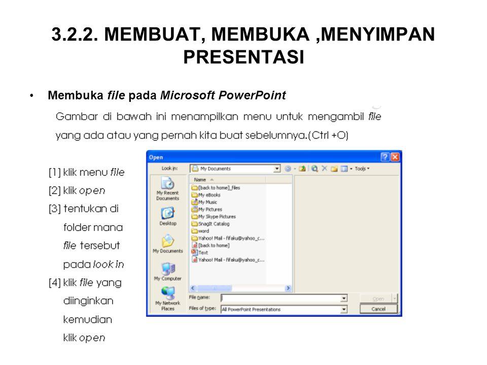 3.2.2. MEMBUAT, MEMBUKA,MENYIMPAN PRESENTASI Membuka file pada Microsoft PowerPoint