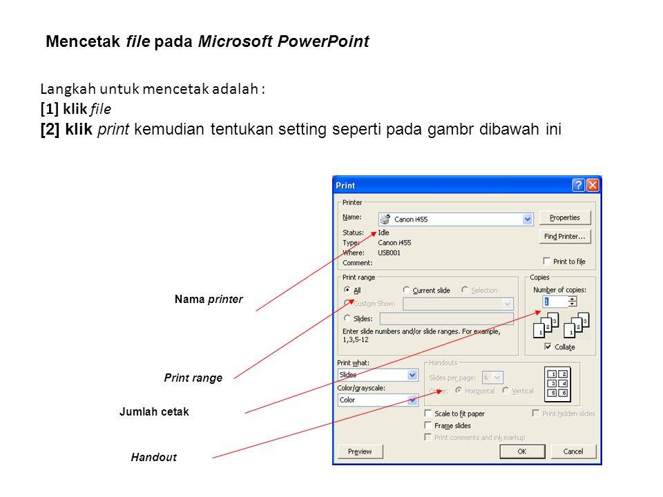 Mencetak file pada Microsoft PowerPoint Langkah untuk mencetak adalah : [1] klik file [2] klik print kemudian tentukan setting seperti pada gambr diba