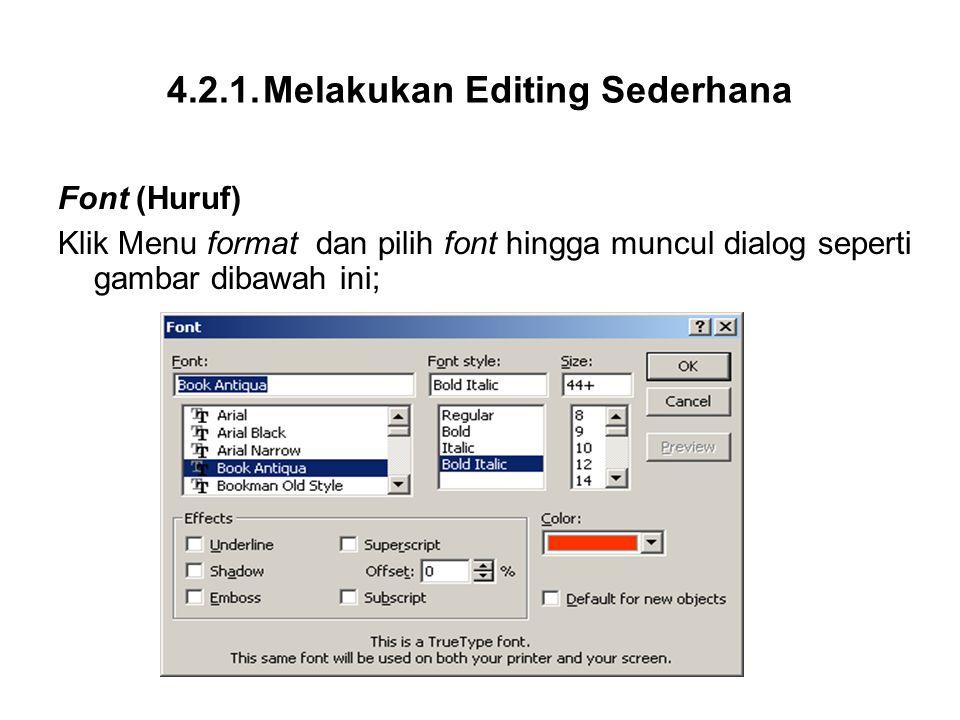 4.2.1.Melakukan Editing Sederhana Font (Huruf) Klik Menu format dan pilih font hingga muncul dialog seperti gambar dibawah ini;