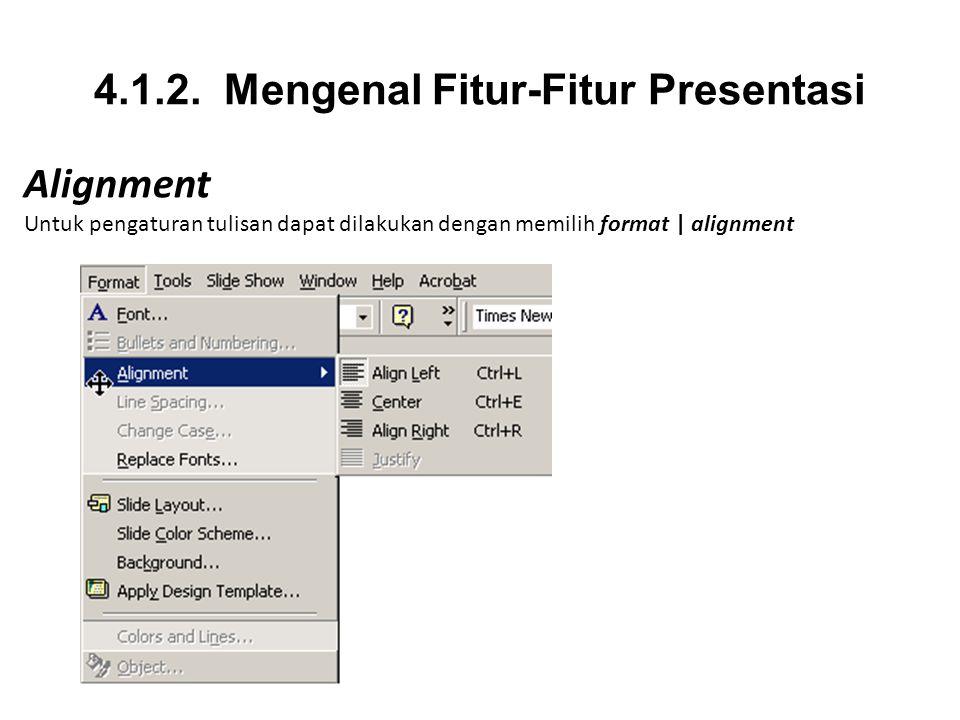 4.1.2. Mengenal Fitur-Fitur Presentasi Alignment Untuk pengaturan tulisan dapat dilakukan dengan memilih format | alignment