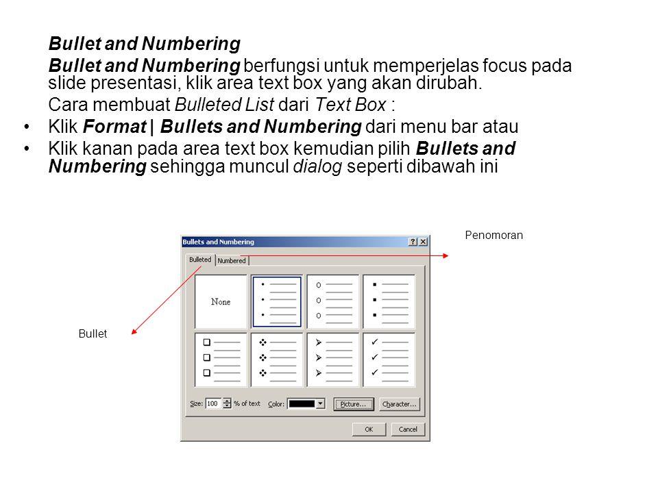 Bullet and Numbering Bullet and Numbering berfungsi untuk memperjelas focus pada slide presentasi, klik area text box yang akan dirubah. Cara membuat