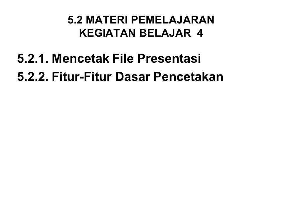 5.2 MATERI PEMELAJARAN KEGIATAN BELAJAR 4 5.2.1. Mencetak File Presentasi 5.2.2. Fitur-Fitur Dasar Pencetakan
