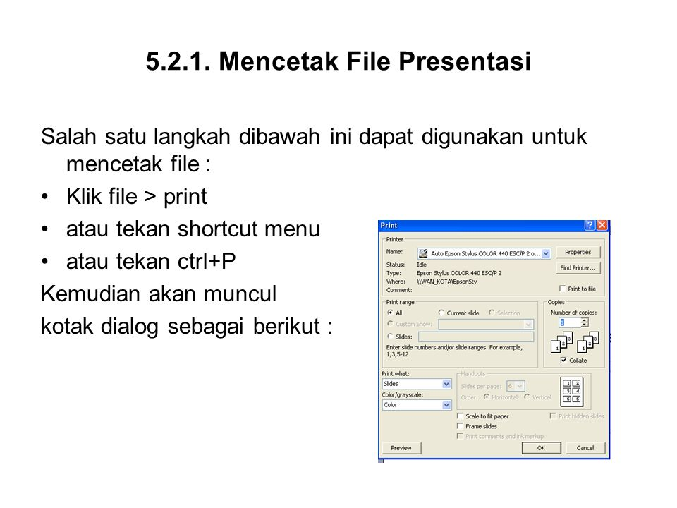 5.2.1. Mencetak File Presentasi Salah satu langkah dibawah ini dapat digunakan untuk mencetak file : Klik file > print atau tekan shortcut menu atau t