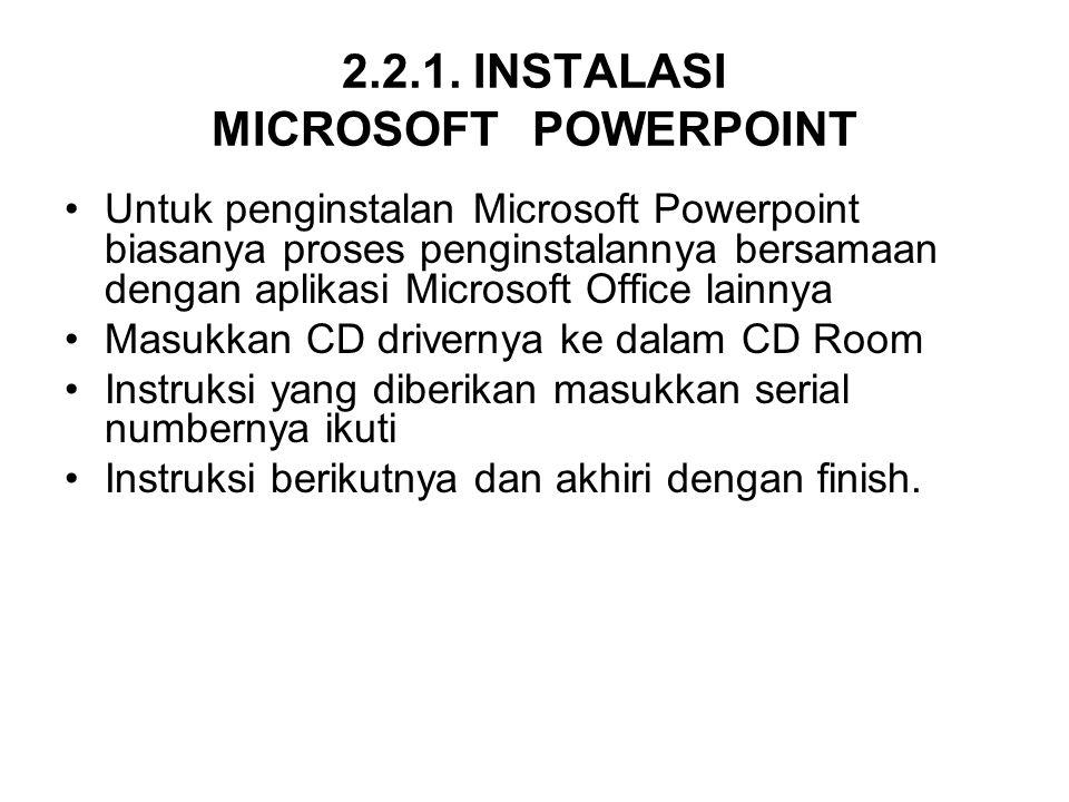 2.2.1. INSTALASI MICROSOFT POWERPOINT Untuk penginstalan Microsoft Powerpoint biasanya proses penginstalannya bersamaan dengan aplikasi Microsoft Offi