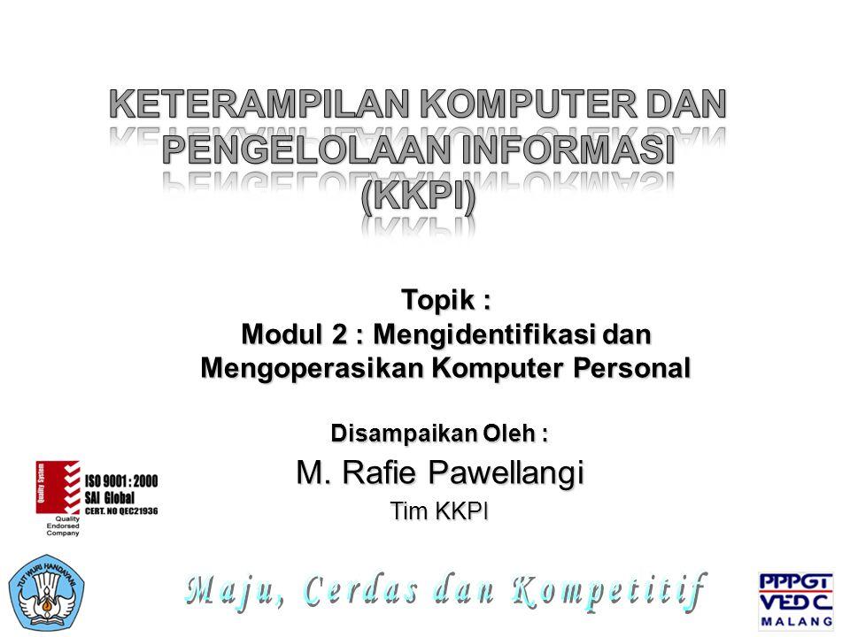 Disampaikan Oleh : M. Rafie Pawellangi Tim KKPI Topik : Modul 2 : Mengidentifikasi dan Mengoperasikan Komputer Personal