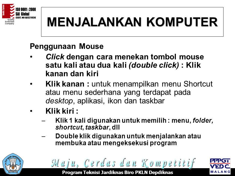 MENJALANKAN KOMPUTER Program Teknisi Jardiknas Biro PKLN Depdiknas Penggunaan Mouse Click dengan cara menekan tombol mouse satu kali atau dua kali (do