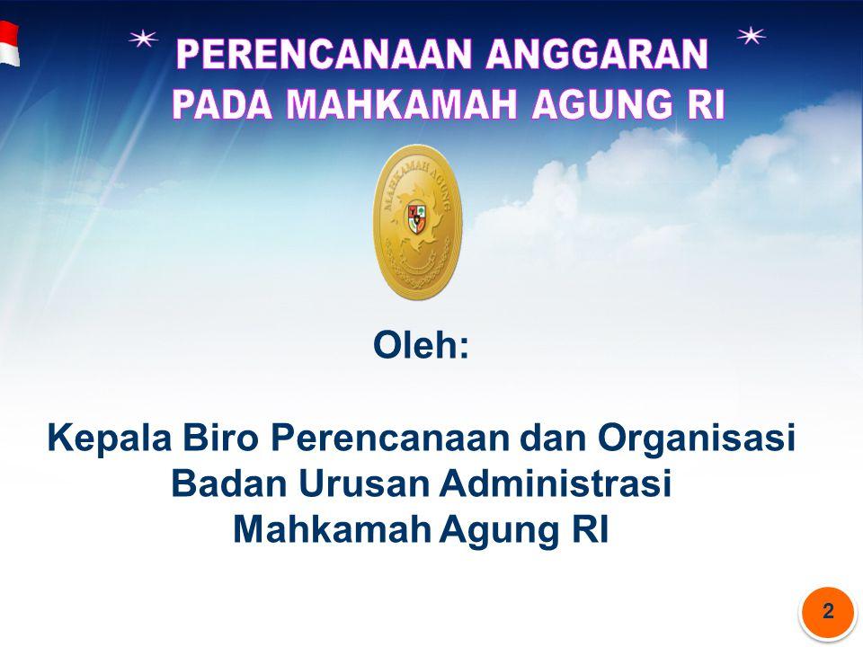 2 2 Oleh: Kepala Biro Perencanaan dan Organisasi Badan Urusan Administrasi Mahkamah Agung RI