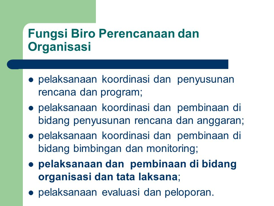 Fungsi Biro Perencanaan dan Organisasi pelaksanaan koordinasi dan penyusunan rencana dan program; pelaksanaan koordinasi dan pembinaan di bidang penyu