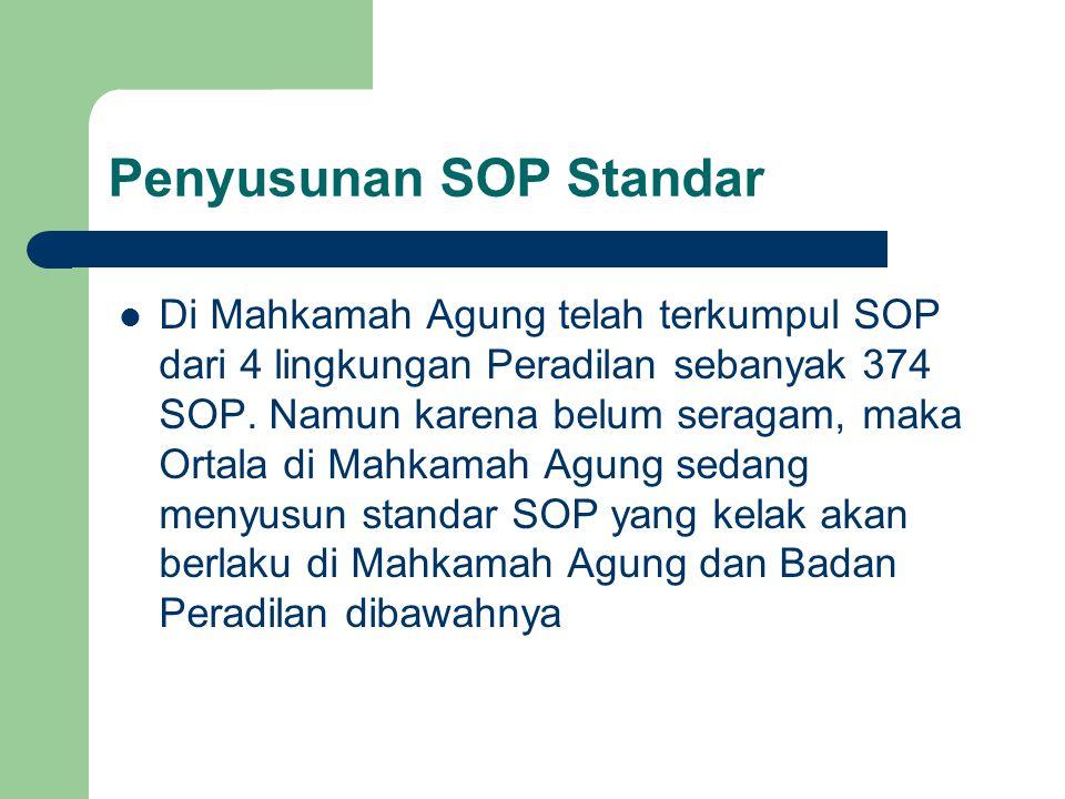 Penyusunan SOP Standar Di Mahkamah Agung telah terkumpul SOP dari 4 lingkungan Peradilan sebanyak 374 SOP. Namun karena belum seragam, maka Ortala di