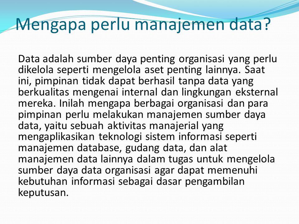 manajemen data adalah pengembangan dan penerapan arsitektur, kebijakan, praktik, dan prosedur yang secara benar menangani siklus hidup lengkap data yang dibutuhkan oleh suatu organisasi.