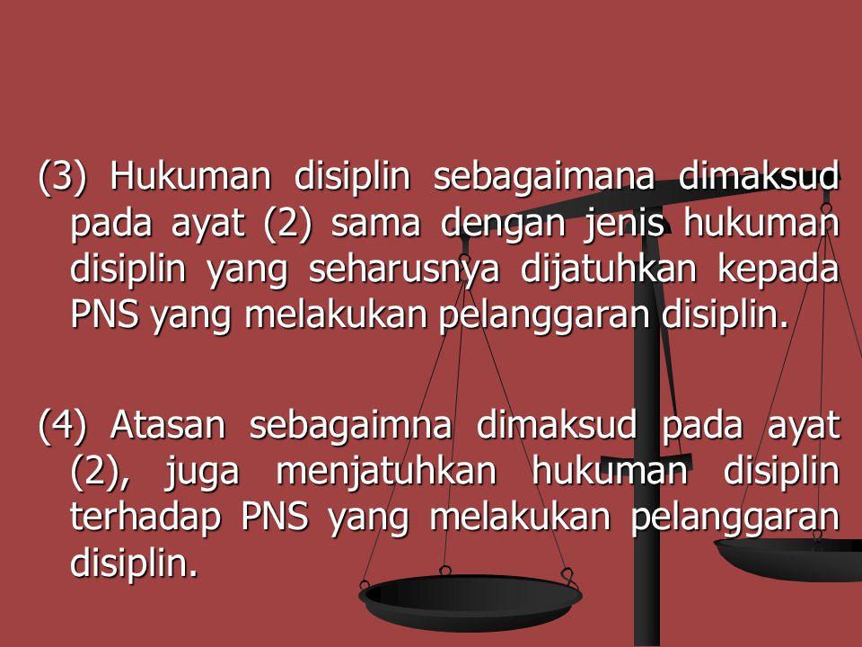 KEWAJIBAN PEJABAT / ATASAN ( PASAL 21 ) KEWAJIBAN PEJABAT / ATASAN ( PASAL 21 ) (1) Pejabat yang berwenang menghukum wajib menjatuhkan hukuman disiplin kepada PNS yang melakukan pelanggaran disiplin ; (2 ) Apabila pejabat yang berwenang menghukum sebagaimana dimaksud pada ayat (1 ) tidak menjatuhkan hukuman disiplin kepada PNS yang melakukan pelangarana disiplin, pejabat tersebut dijatuhi hukuman disiplin oleh atasannya ;