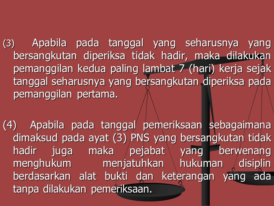 TATA CARA PEMANGGILAN ( PASAL 23 ) : (1) PNS yang diduga melakukann pelanggaran disiplin dipanggil secara tertulis oleh atasan langsung untuk dilakuka