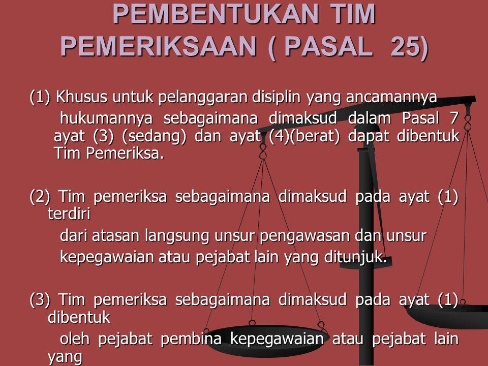 TATA CARA PEMERIKSAAN ( PASAL 24 ) (1) Sebelum PNS dijatuhi hukuman disiplin setiap atasan langsung wajib memeriksa terlebih dahulu PNS yang diduga melakukan pelanggaran disiplin.