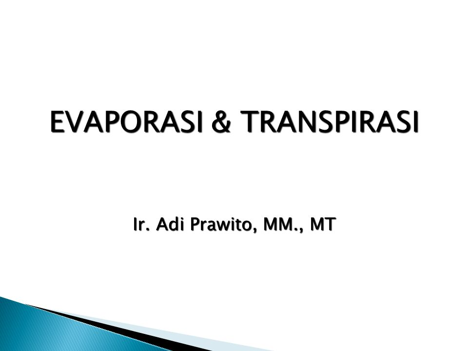  Definisi Evaporasi : proses pertukaran (transfer) menjadi molekul uap air di atmosfir dari air permukaan bebas (free water surface),muka tanah atau air yang tertahan diatas permukaan bangunan atau tanaman.