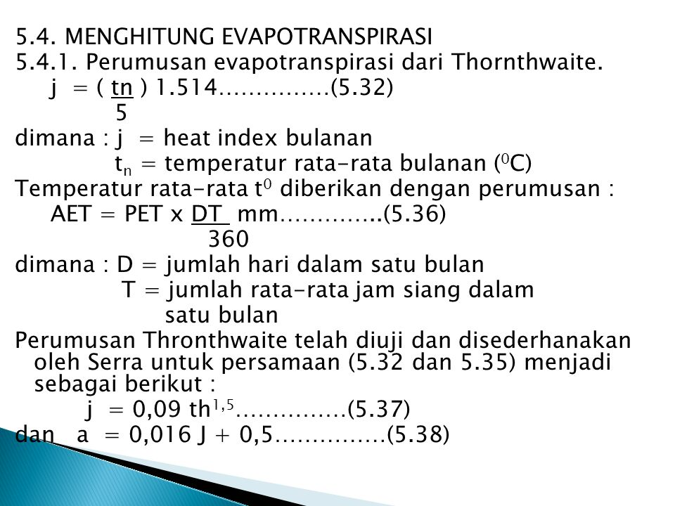 5.4. MENGHITUNG EVAPOTRANSPIRASI 5.4.1. Perumusan evapotranspirasi dari Thornthwaite. j = ( tn ) 1.514……………(5.32) 5 dimana : j = heat index bulanan t