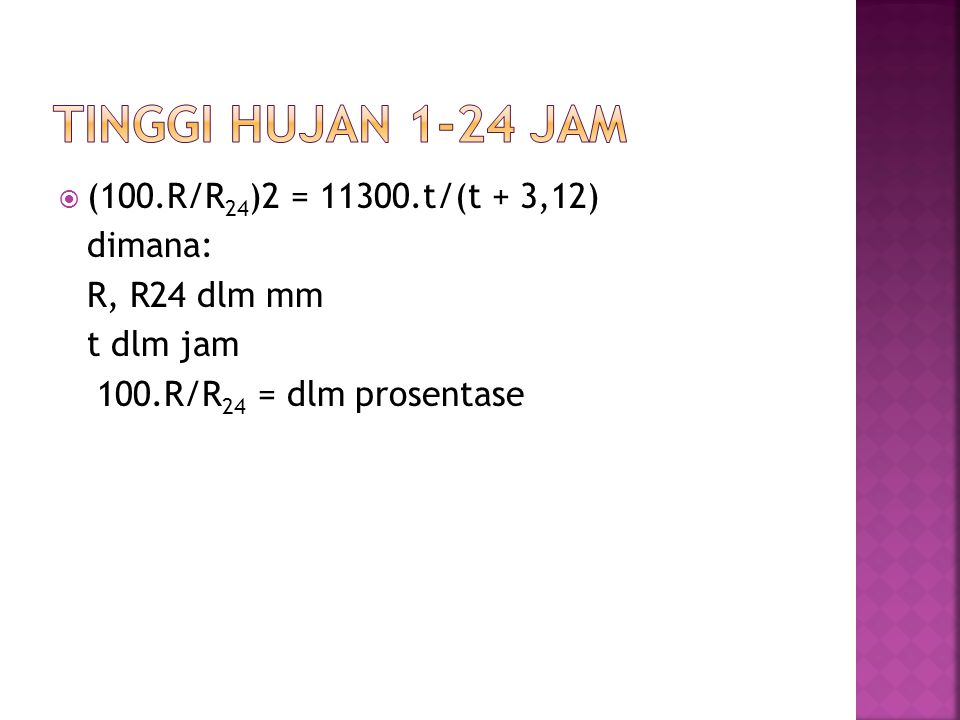  (100.R/R 24 )2 = 11300.t/(t + 3,12) dimana: R, R24 dlm mm t dlm jam 100.R/R 24 = dlm prosentase