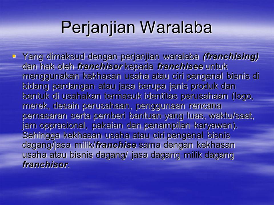 Perjanjian Waralaba  Yang dimaksud dengan perjanjian waralaba (franchising) dan hak oleh franchisor kepada franchisee untuk menggunakan kekhasan usah