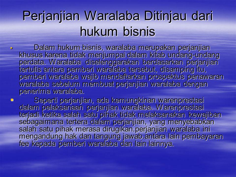 Perjanjian Waralaba Ditinjau dari hukum bisnis  Dalam hukum bisnis, waralaba merupakan perjanjian khusus karena tidak menjumpai dalam kitab undang-un