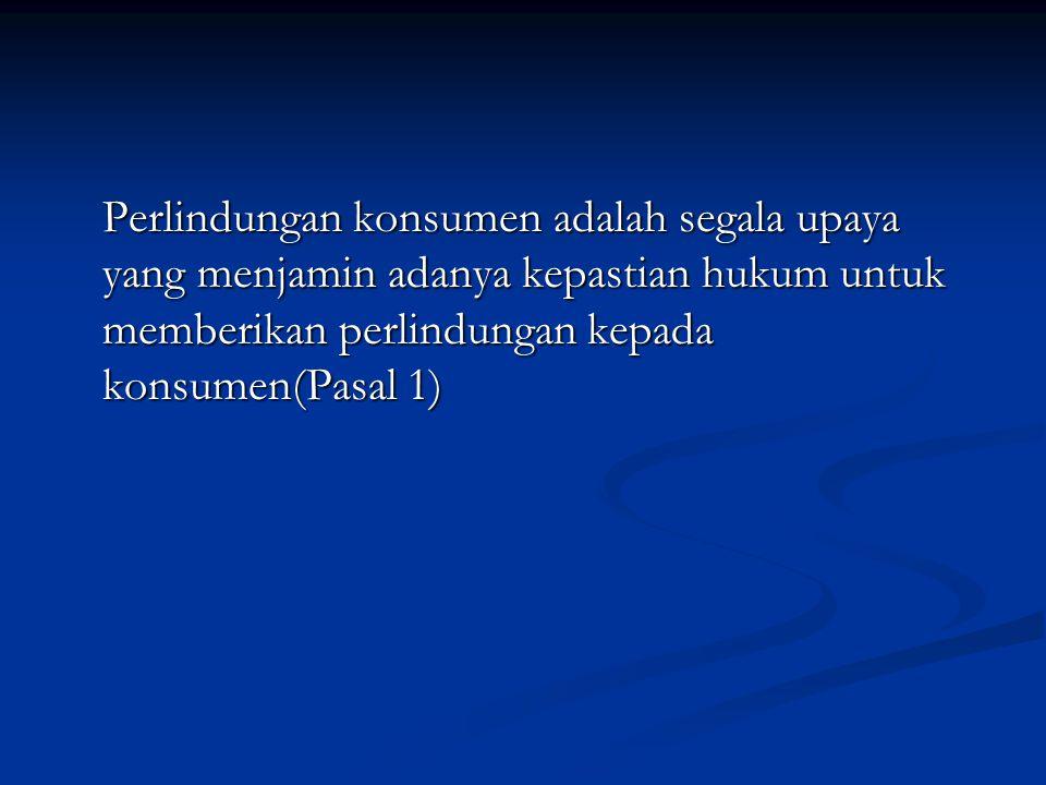 Perlindungan konsumen adalah segala upaya yang menjamin adanya kepastian hukum untuk memberikan perlindungan kepada konsumen(Pasal 1)