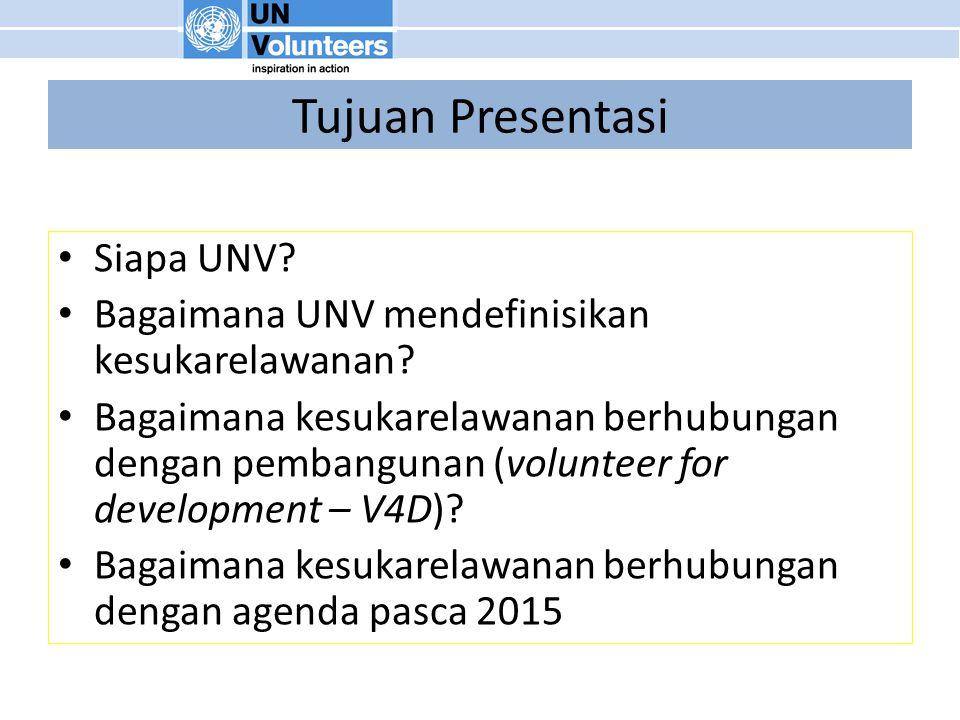 Tujuan Presentasi Siapa UNV. Bagaimana UNV mendefinisikan kesukarelawanan.