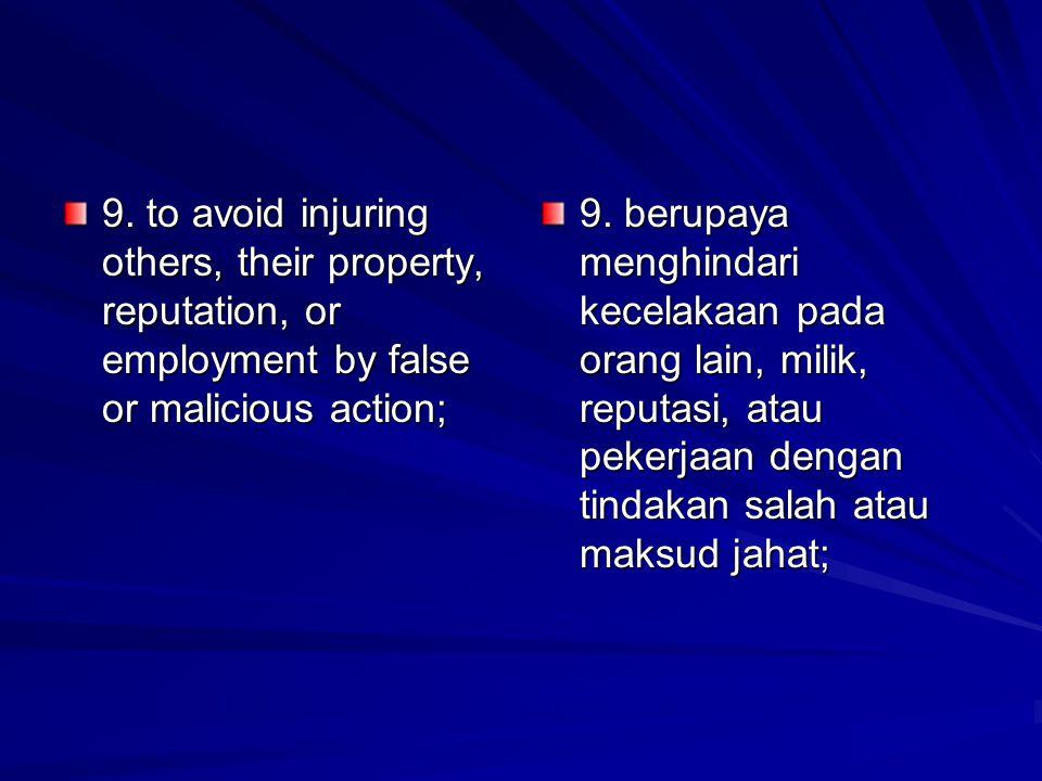 9. to avoid injuring others, their property, reputation, or employment by false or malicious action; 9. berupaya menghindari kecelakaan pada orang lai