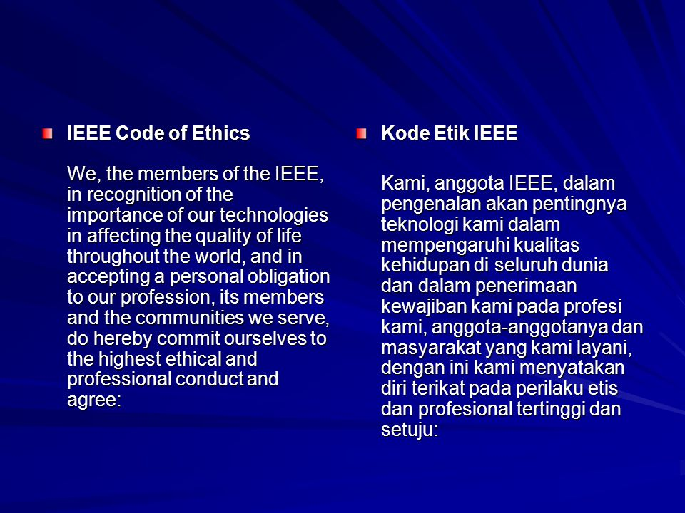 IEEE Code of Ethics We, the members of the IEEE, in recognition of the importance of our technologies in affecting the quality of life throughout the